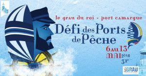 Défi des Ports de pêche 07 au 12 mai 2018 au Grau du Roi